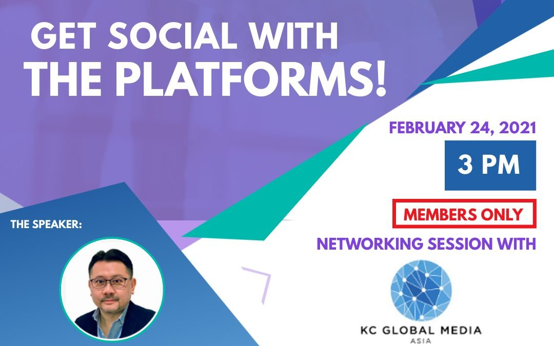 Get Social with the Platforms! KC Global Media – 24 Feb 2021